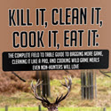 Kill It, Clean It, Cook It, Eat It -- Wild Game Hunting And Cooking